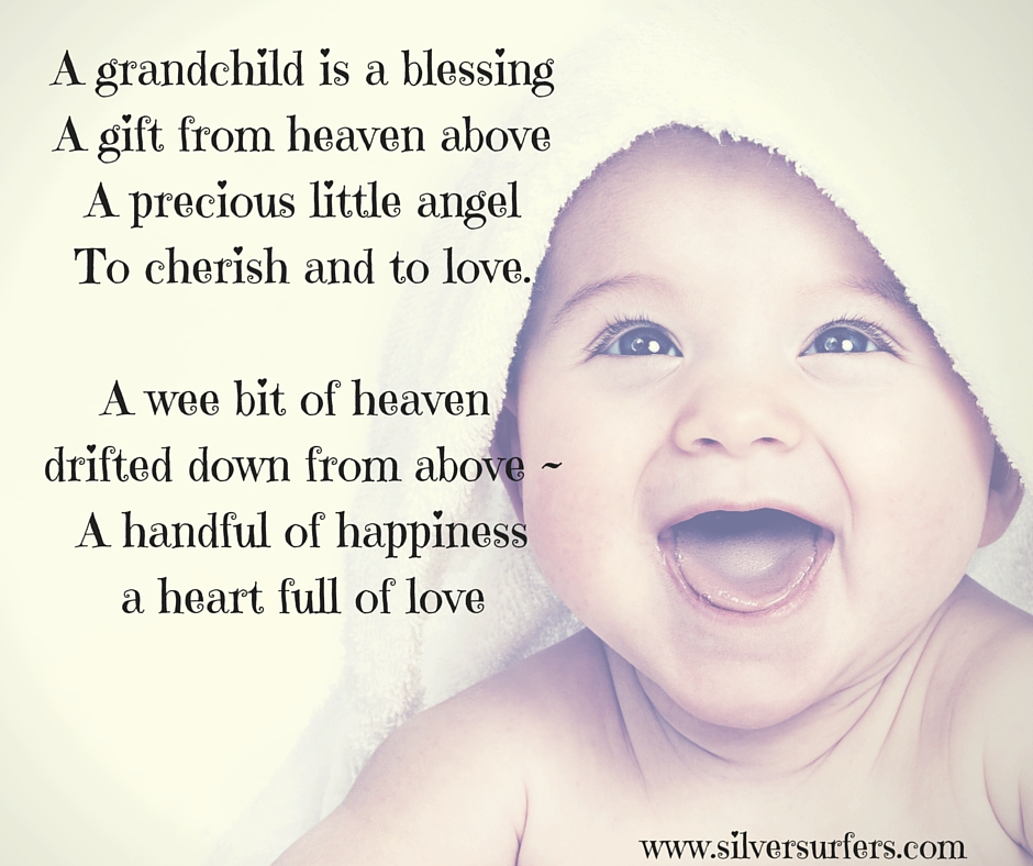 A grandchild is a blessingA gift from heaven aboveA precious little angelTo cherish and to love.A wee bit of heaven drifted down from above -A handful of happinessa heart full of love