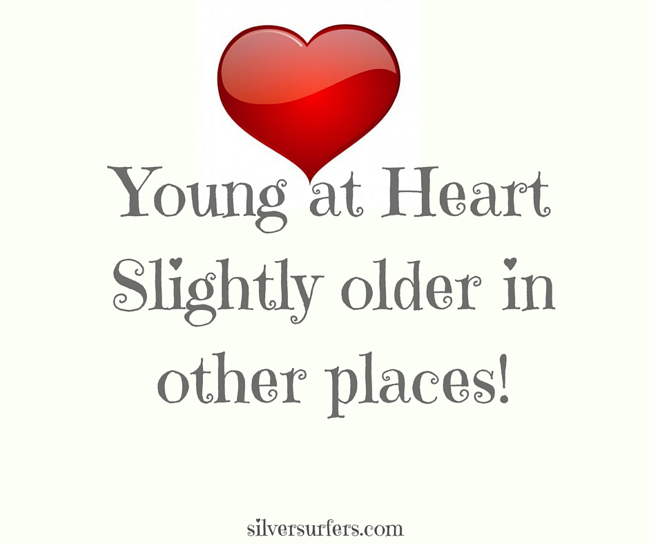 Young at HeartSlightly older in other places!