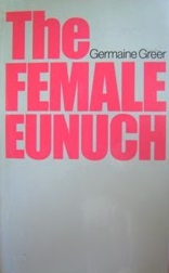 Germaine Greer published The Female Eunuch, a pivotal text in the feminist movement and international bestseller.